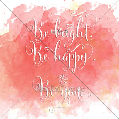 Be Britht, Be Happy, Be You - Hand Drawn Motivational Lettering Phrase On Watercolor Background. Vector Stock Photo