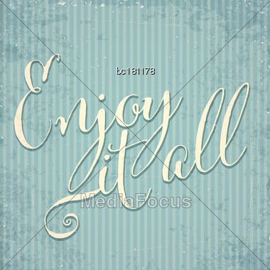 Enjoy It All- Hand Drawn Motivational Lettering Phrase On Vintage Background. Vector Stock Photo
