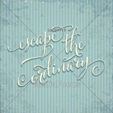 Escape The Ordinary- Hand Drawn Motivational Lettering Phrase On Vintage Background. Vector Stock Photo