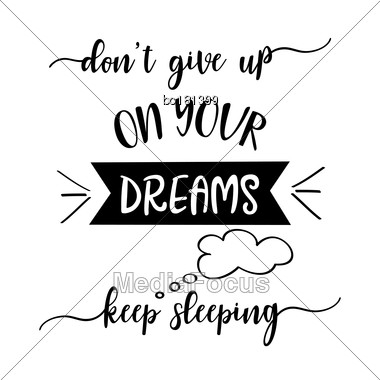 """Funny Quote """" Don't Give Up On Your Dreams, Keep Sleeping Stock Photo"""