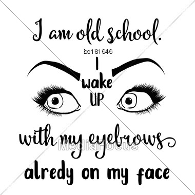 "Funny Quote "" I Am Old School. I Wake Up With My Eyebrows Already On My Face Stock Photo"