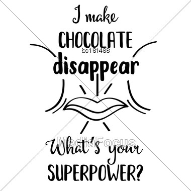 """Funny Quote """" I Make Chocolate Disappear, What's Your Superpower Stock Photo"""