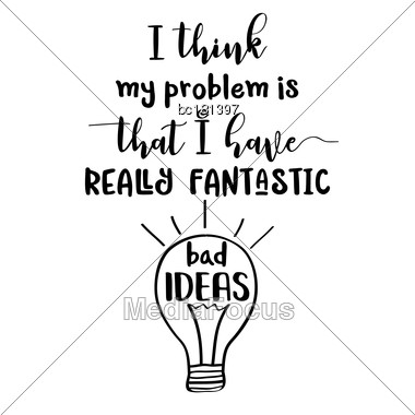 "Funny Quote "" I Think My Problem Is That I Have Really Fantastic Bad Ideas Stock Photo"
