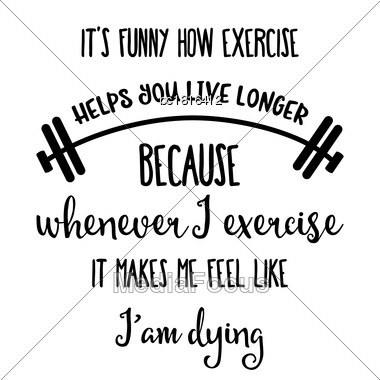 "Funny Quote "" It's Funny How Exercise Helps You Live Longer Stock Photo"