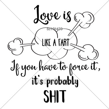 "Funny Quote "" Love Is Like A Fart, If You Have To Force It, It's Probably Shit Stock Photo"