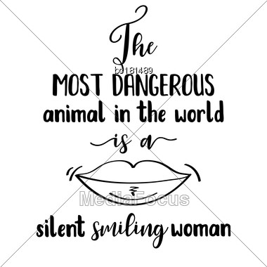 """Funny Quote """" The Most Dangerous Animal In The World, Is A Silent Smiling Woman Stock Photo"""