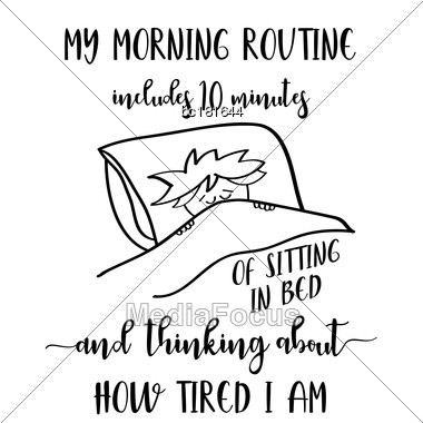 """Funny Quote """" My Morning Routine Includes 10 Minutes Of Sitting In Bed And Thinking About How Tired I Am Stock Photo"""