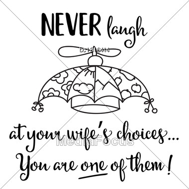 "Funny Quote "" Never Laugh At Your Wife's Choices, You Are One Of Them Stock Photo"