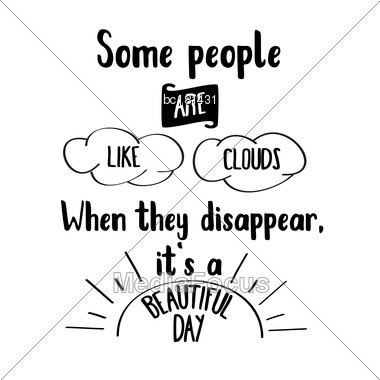 """Funny Quote """" Some People Are Like Clouds, When They Disappear It's A Beautiful Day Stock Photo"""