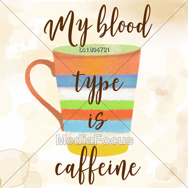 Funy Coffee Quote With Beutiful Watercolor Caffee Mug, Vector Illustration Stock Photo