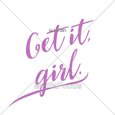 Get It Girl - Hand Drawn Glitter Lettering Phrase About Feminism. Vector Stock Photo