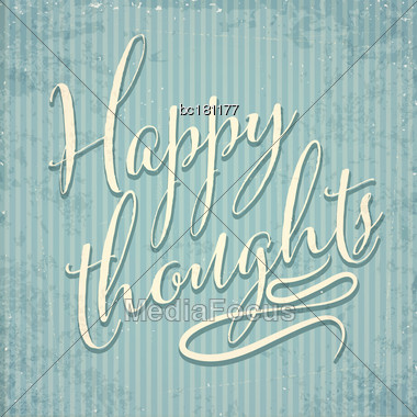 Happy Thoughts- Hand Drawn Motivational Lettering Phrase On Vintage Background. Vector Stock Photo