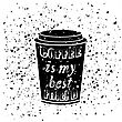 Black Coffee Paper Cup Covered With Hand Drawing Quote On The Theme Of Coffee. Typography Design On Grunge Particles Background