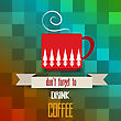 "Coffee Cup Poster With Message"" Don't Forget To Drink Coffee"", Vector Illustration"