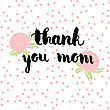 Greeting Watercolor Card. Mother's Day.Thank You Mom.Colorful Hand Drawn Background With Calligraphy Handlettering Text On Seamless Polka Dot Background With Flowers stock vector