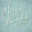 Happy Thoughts- Hand Drawn Motivational Lettering Phrase On Vintage Background. Vector