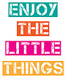 "Inspirational Quote.""Enjoy The Little Things"", Vector Format"