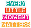 "Inspirational Quote.""Every Little Moment Matters"", Vector Format"