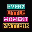 """Inspirational Quote.""""Every Little Moment Matters"""", Vector Format stock vector"""