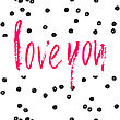 Love You Card. Pink Ink Text On Seamless Polka Dot Background. Hand Drawn Brush Modern Calligraphy. Valentines Card Design