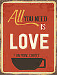 "Retro Metal Sign ""All You Need Is Love Or More Coffee"", Eps10 Vector Format"