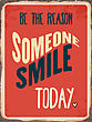 "Retro Metal Sign ""Be The Reason Somenone Smile Today"", Eps10 Vector Format"