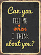 "Retro Metal Sign ""Can You Feel Me When I Think About You"", Eps10 Vector Format"