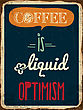 "Retro Metal Sign ""Coffee Is Liquid Optimism"", Eps10 Vector Format"