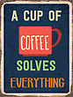 "Retro Metal Sign ""A Cup Of Coffee Solves Everything"", Eps10 Vector Format"