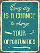 """Retro Metal Sign """"Every Day Is A Chance To Change Your Opportunities"""", Eps10 Vector Format"""