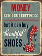 "Retro Metal Sign ""Money Can'y Buy Happiness, But It Can Buy Beautiful Shoes"", Eps10 Vector Format"