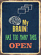 "Retro Metal Sign ""My Brain Has Too Many Tabs Open"", Eps10 Vector Format"