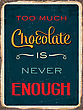 "Retro Metal Sign ""Too Much Chocolate Is Never Enough"", Eps10 Vector Format"