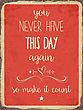 "Retro Metal Sign ""You Never Have This Day Again, So Make It Count"", Eps10 Vector Format"