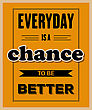 "Retro Motivational Quote. "" Everyday Is A Chance To Be Better"". Vector Illustration"