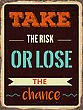 "Retro Motivational Quote. "" Take The Risk Or Lose The Chance"". Vector Illustration"