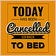 "Retro Motivational Quote. "" Today Has Been Cancelled, Go Back To Bed"" . Vector Format"