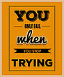 "Retro Motivational Quote. "" You Only Fail When Tou Stop Trying"". Vector Illustration"
