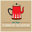 """Retro Poster With Kettle And Message """" Don't Forget To Drink Hot Tea Everyday"""