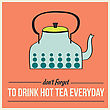 "Retro Poster With Kettle And Message "" Don't Forget To Drink Hot Tea Everyday"