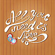 Vector Card With Hand Lettering Text All You Need Is Love And Cartoon Flowers On Wood Background. Valentines Day, Mothers Day, Wedding Or Birthday Card Design