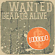 Wanted! Dead Or Alive. Retro Styled Poster