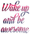 "Watercolor Motivational Quote. ""Wake Up And Be Awesome"". Vector Illustration"
