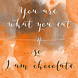 "You Are What You Eat, So I Am Chocolate"" Motivation Watercolor Poster. Text Lettering Of An Inspirational Saying. Quote Typographical Poster Template"